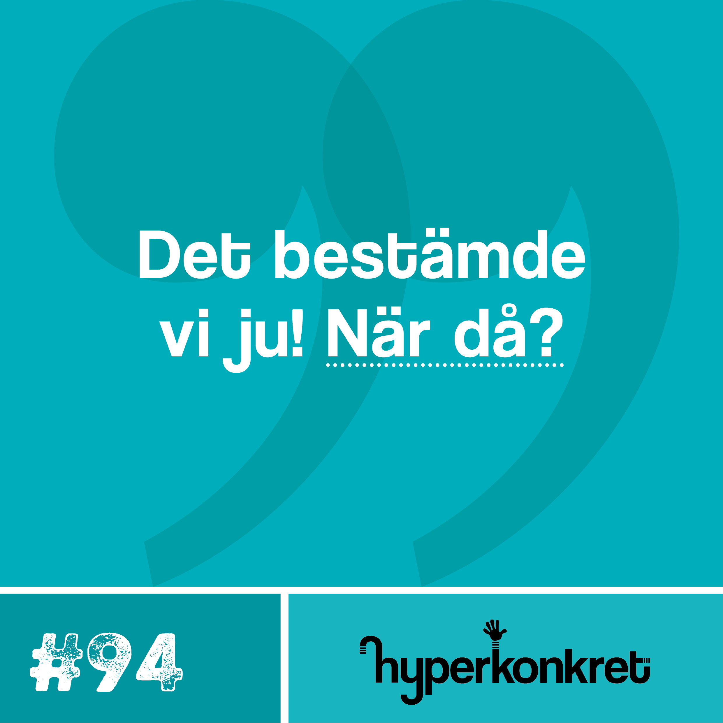 Hypertips #94 – Det bestämde vi ju! När då?